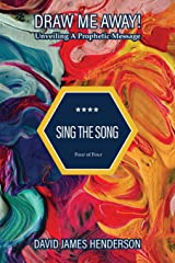 Sing The Song: Unveiling A Prophetic Message (Draw Me Away!) Paperback