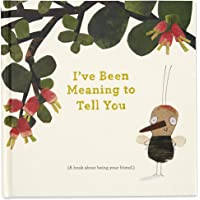 I've Been Meaning to Tell You: A Book About Being Your Friend