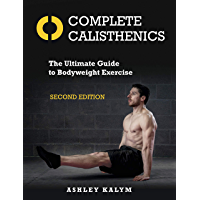 Complete Calisthenics, Second Edition: The Ultimate Guide to Bodyweight Exercise (English Edition)