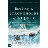 Breaking the Strongholds of Iniquity: A New Testament Guide to Cleansing Your Generational Bloodline