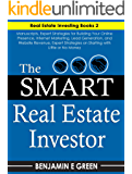 The Smart Real Estate Investor: Real Estate Book Bundle 2 Manuscripts Expert Strategies on Real Estate Investing, Starting with Little or No Money, Proven ... Investing in Real Estate (English Edition)