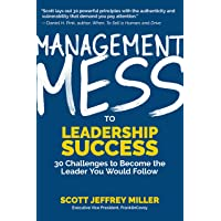 Management Mess to Leadership Success: 30 Challenges to Become the Leader You Would Follow (Wall Street Journal Best Selling Author, Leadership Mentoring & Coaching, Management Science & Skills)
