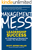 Management Mess to Leadership Success: 30 Challenges to Become the Leader You Would Follow (Wall Street Journal Best…