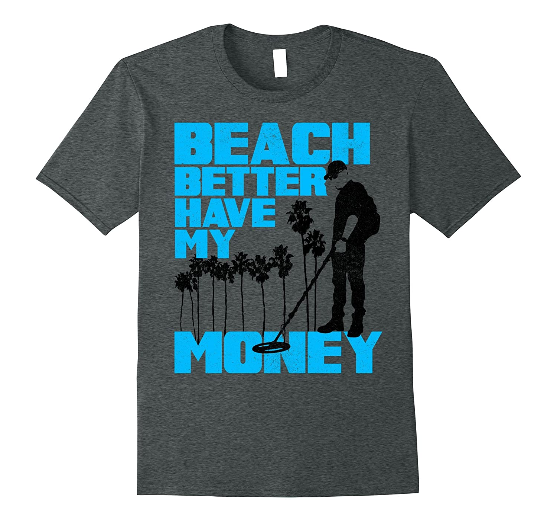 Beach Better Have My Money Metal Detector Graphic T-Shirt-BN