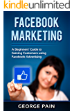 Facebook Marketing: A Beginners' Guide to Gaining Customers using Facebook Advertising