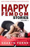 Happy Femdom Stories Volume 1: Joyful stories of finding love & dominance