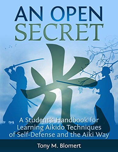 An Open Secret: A Student�s Handbook for Learning  Aikido Techniques of Self-Defense and the Aiki Way