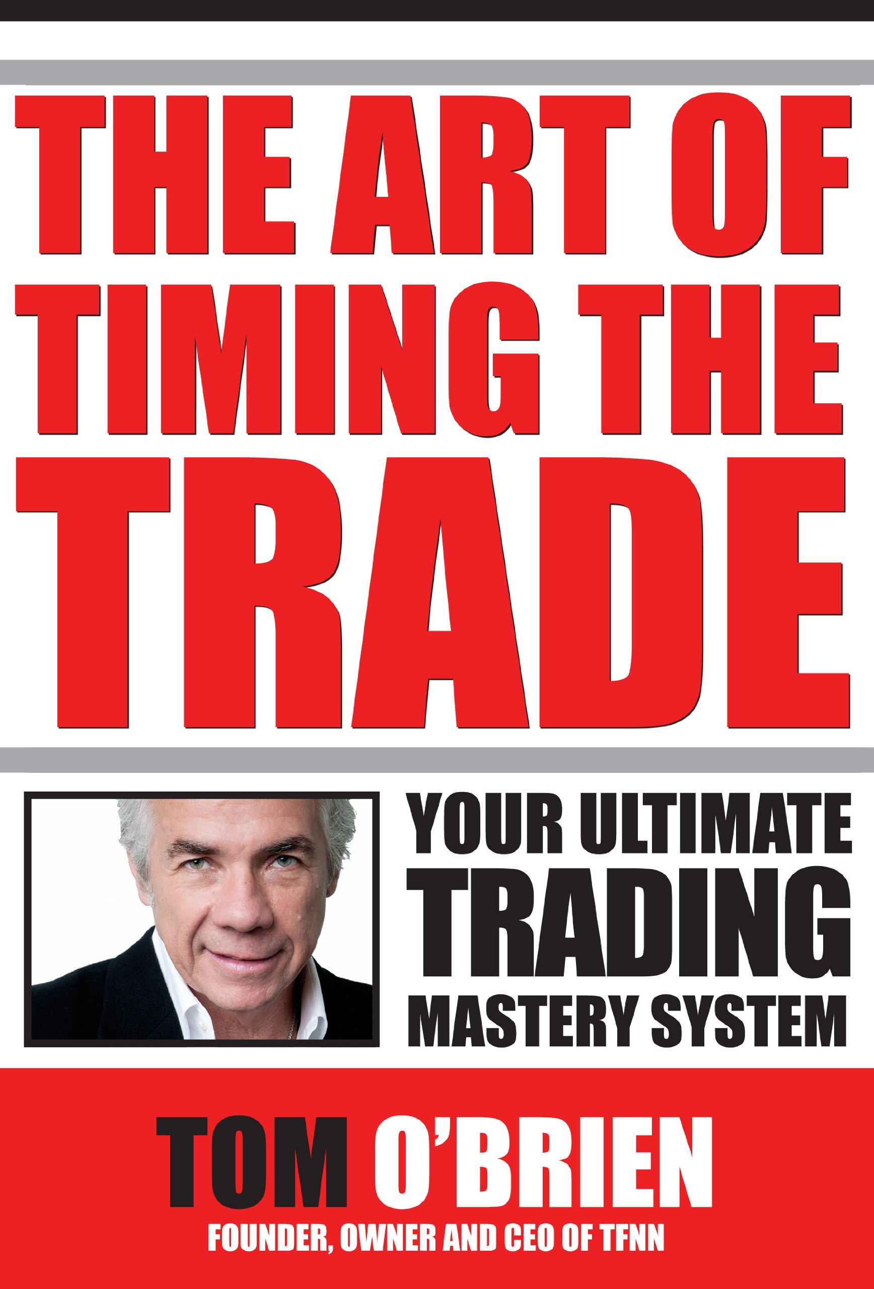 The Art Of Timing The Trade, Your Ultimate Trading Mastery System by TFNN Corp.