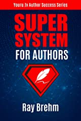 Super System For Authors: How To Write Your Book This Weekend AND At The Same Time Create a Course and Audiobook (Youru.tv Author Success Series 2) Kindle Edition