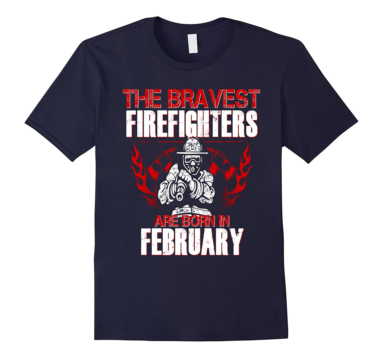 Bravest Firefighters Are Born In February Birthday Shirt-CD