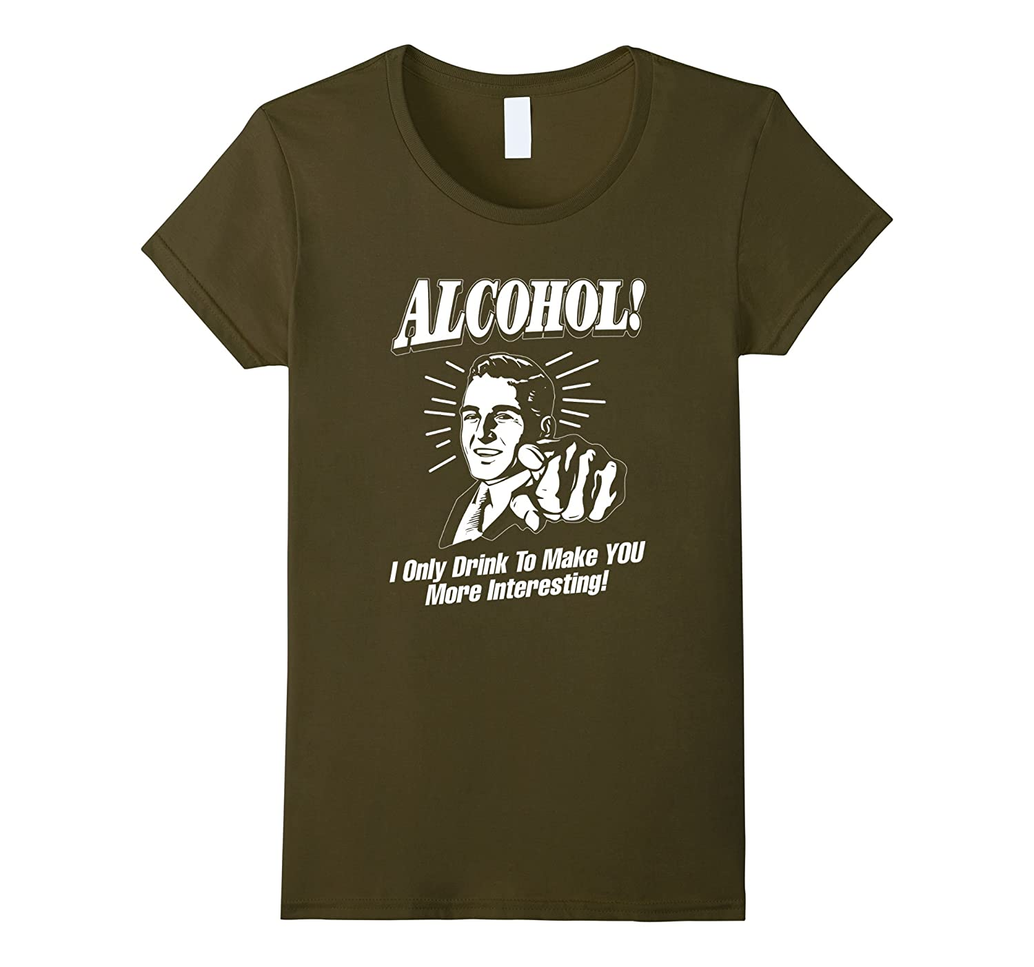 Alcohol. I Drink To Make You More Interesting Funny T-Shirt-Teehay