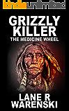Grizzly Killer: The Medicine Wheel