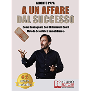 A Un Affare Dal Successo: Come Guadagnare Con Gli Immobili Con Il Metodo Scientifico Immobiliare® (Italian Edition)