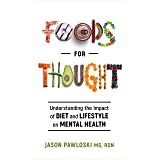 Foods for Thought: Understanding the Impact of Diet and Lifestyle on Mental Health