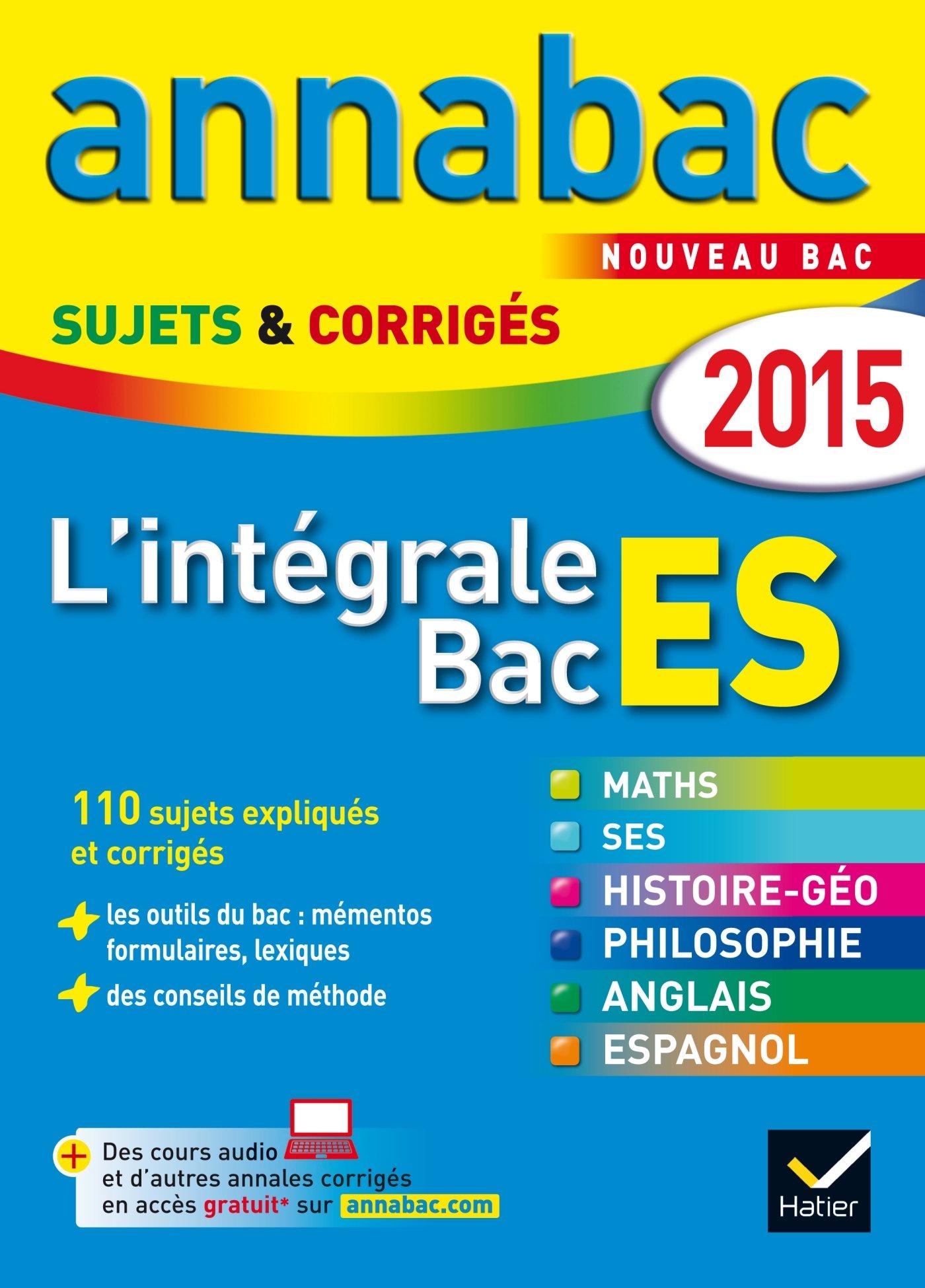 Annales Annabac 2015 Lintégrale Bac ES: sujets et corrigés en maths, SES, histoire-géographie, philosophie et langues (French) Paperback
