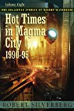 Hot Times in Magma City: The Collected Stories of Robert Silverberg, Volume Eight