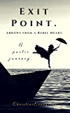 Exit Point: Arrows From a Rebel Heart: A Poetic Journey