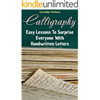 Calligraphy: Easy Lessons To Surprise Everyone With Handwritten Letters