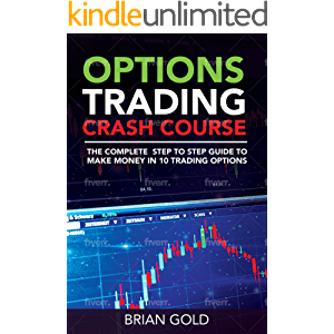 Options Trading Crash Course: ALL IN 1 BOOK: The Complete a Step to Step Guide to Make Money in 10 Trading Options. Day…