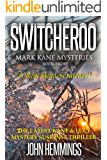 SWITCHEROO - MARK KANE MYSTERIES - BOOK EIGHT: A Private Investigator Crime Series of Murder, Mystery, Suspense & Thriller Stories with more Twists and Turns than a Roller Coaster