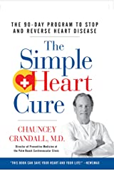 The Simple Heart Cure: The 90-Day Program to Stop and Reverse Heart Disease Kindle Edition