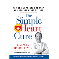 The Simple Heart Cure: The 90-Day Program to Stop and Reverse Heart Disease (English Edition)