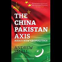 The China Pakistan Axis: Asia's New Geopolitics