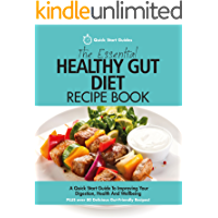 The Essential Healthy Gut Diet Recipe Book: A Quick Start Guide To Improving Your Digestion, Health And Wellbeing PLUS Over 80 Delicious Gut-Friendly Recipes!
