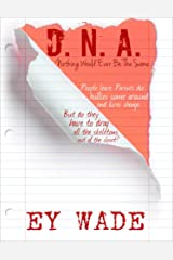 D.N.A. -Nothing Would Ever Be The Same Kindle Edition