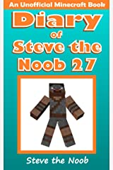 Diary of Steve the Noob 27 (An Unofficial Minecraft Book) (Diary of Steve the Noob Collection) Kindle Edition