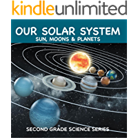 Our Solar System (Sun, Moons & Planets) : Second Grade Science Series: 2nd Grade Books (Children's Astronomy & Space…
