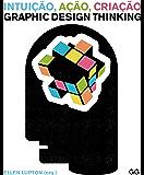 Intuição, Ação, Criação Graphic Design Thinking