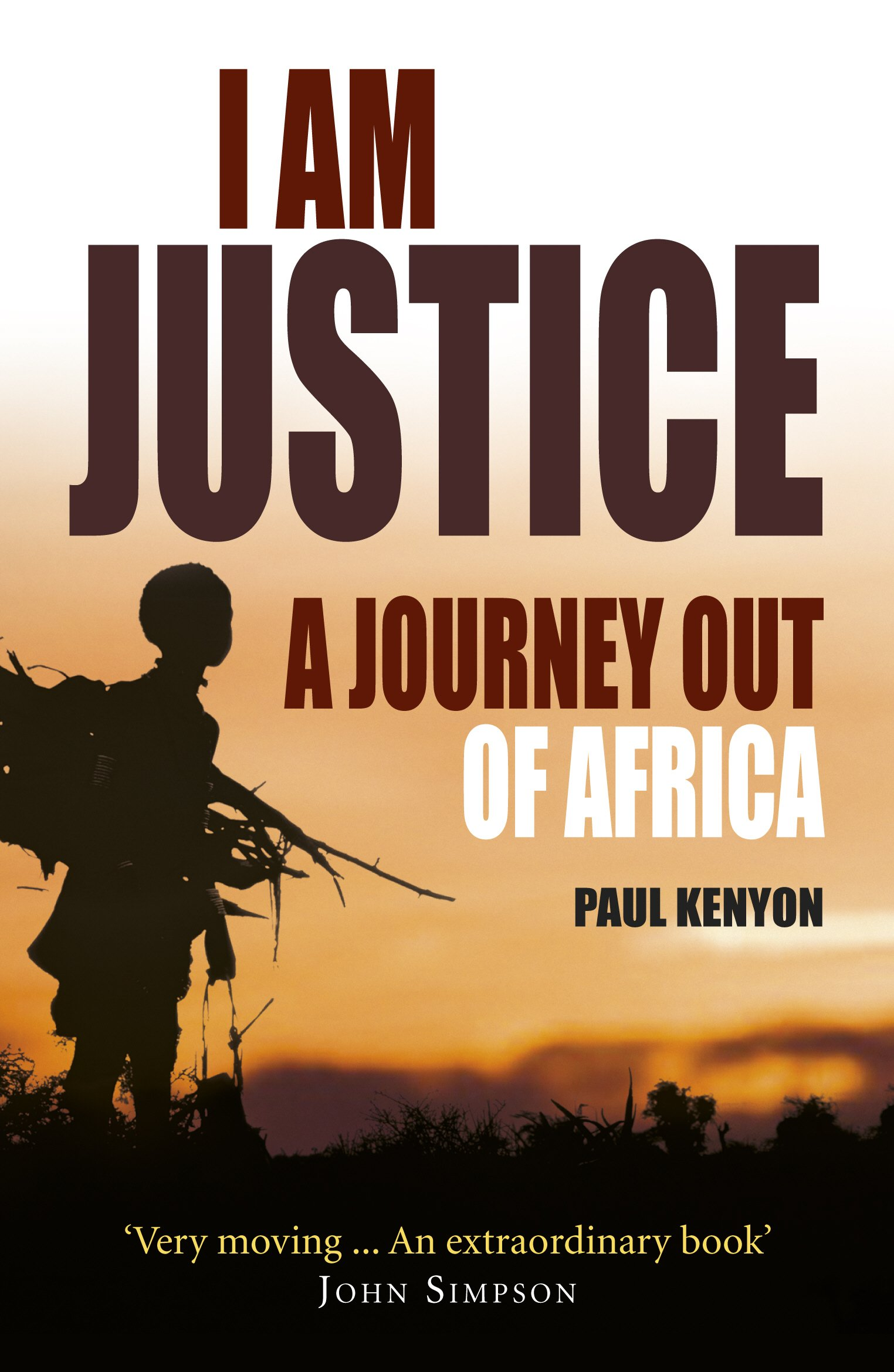 I Am Justice: A Journey Out of Africa by Kenyon, Paul Hardback Book The Fast