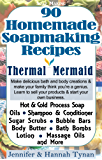 Soap Making: 90 Homemade Soap Making Recipes for Natural Healthy Skin: A Soap Making Guide for Hobby or Business (Thermal Mermaid Book 1) (English Edition)