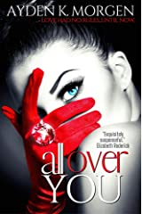 All Over You: A Scorching Hot Romantic Suspense Novel Kindle Edition