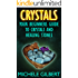 Crystals: Your Beginners Guide To Crystals And Healing Stones (Power of Crystals, Healing Stones,Relieve Stress, Energy Healing)