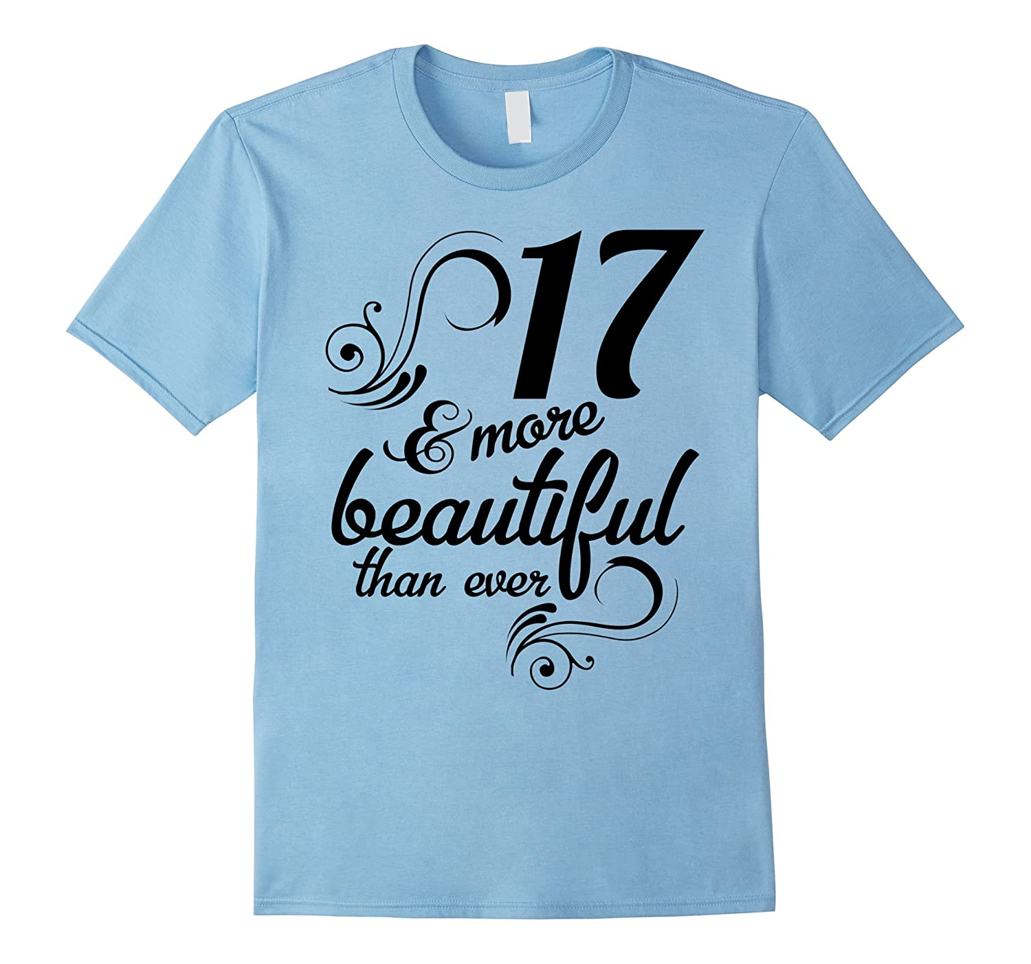 17 and more beautiful than ever Funny 17th Birthday Tshirt-TH