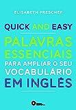 Quick and Easy. Palavras Essenciais Para Ampliar o Seu Vocabulário em Inglês - Volume 1