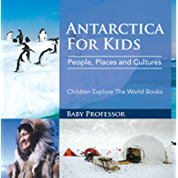 Antartica For Kids: People, Places and Cultures - Children Explore The World Books (English Edition)