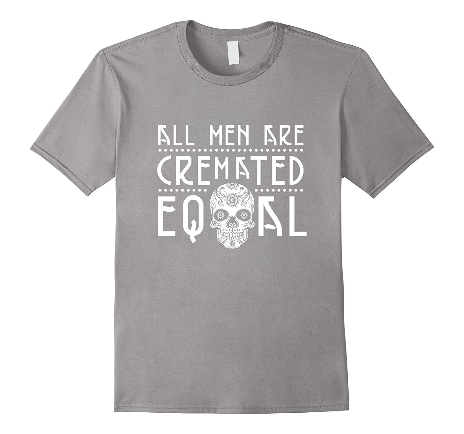All Men Are Cremated Equal Funny Mortican Urn T-Shirt-Vaci