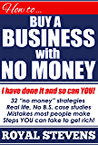 HOW TO BUY A BUSINESS WITH NO MONEY: Learn The Secrets Of Overnight Millionaires.