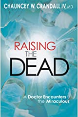 Raising the Dead: A Doctor Encounters the Miraculous Kindle Edition