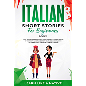 Italian Short Stories for Beginners Book 1: Over 100 Dialogues and Daily Used Phrases to Learn Italian in Your Car. Have…
