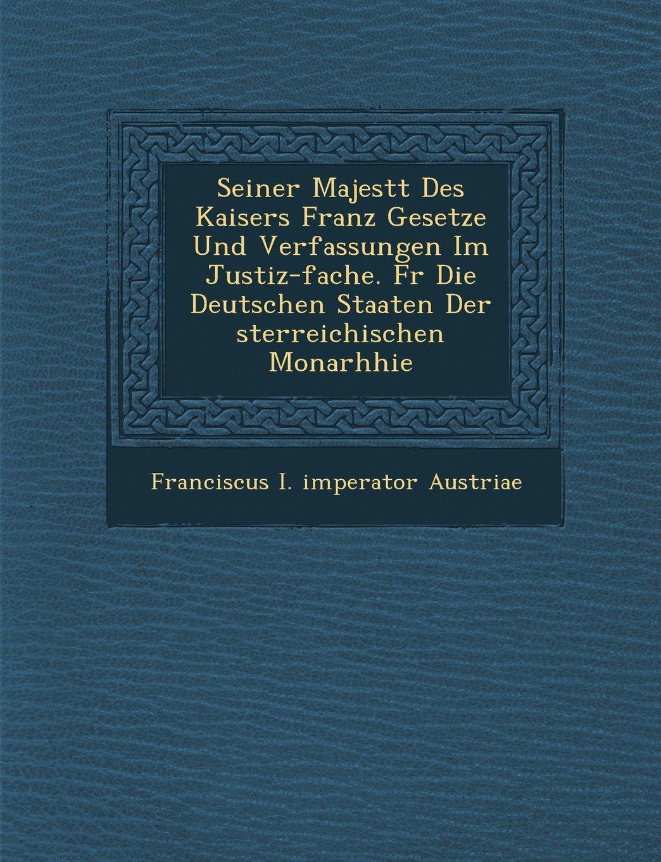 Seiner Majest T Des Kaisers Franz Gesetze Und Verfassungen Im Justiz