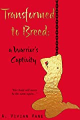 Transformed to Breed: A Warrior's Captivity Kindle Edition
