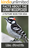 Facts About The Downy Woodpecker (A Picture Book For Kids, Vol 37)