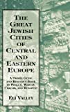 Great Jewish Cities of Central and Eastern Europe: A Travel Guide & Resource Book to Prague, Warsaw, Crakow & Budapest