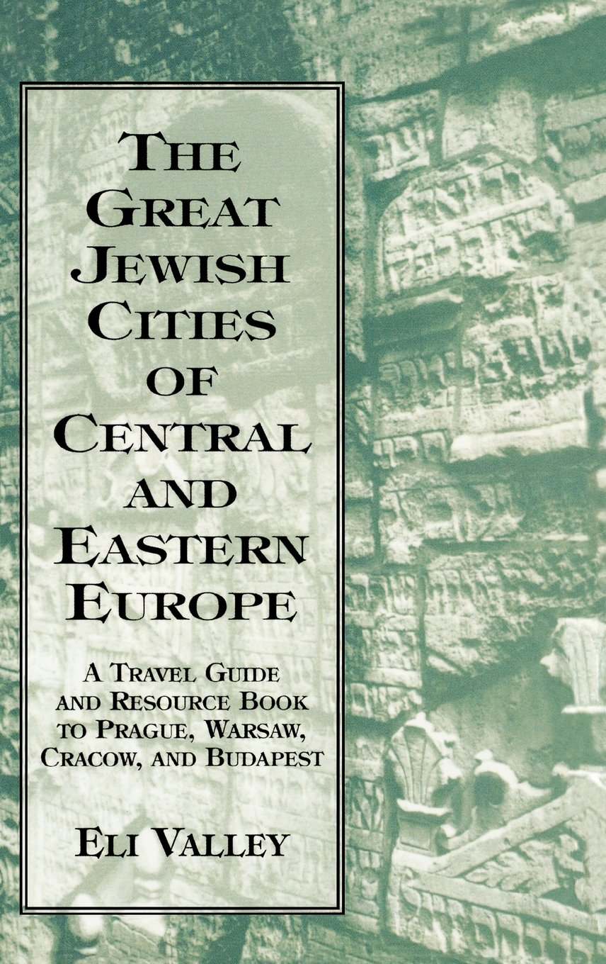Great jewish cities of central and eastern europe a travel guide great jewish cities of central and eastern europe a travel guide resource book to prague warsaw crakow budapest eli valley 9780765760005 buycottarizona
