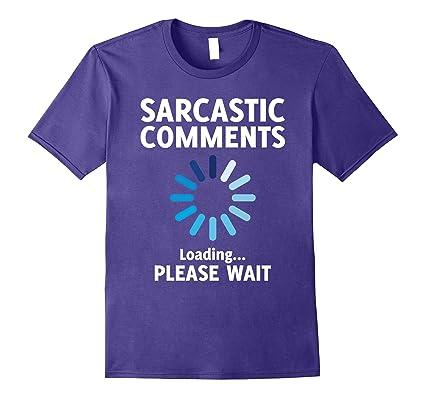 2650c7606 Amazon.com: Sarcastic Comment Loading T Shirt Funny Sarcasm Shirt: Clothing