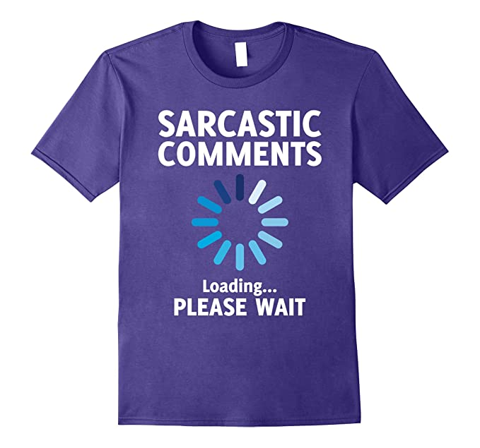 Sarcastic Comment Loading T Shirt Funny Sarcasm Shirt